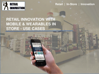 Retail Innovation with Mobile & Wearables In Store - Use Cases